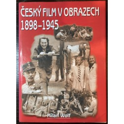 Český film v obrazech 1898-1945 - Milan Wolf