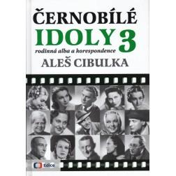 Černobílé idoly i jiní 3: rodinná alba a korespondence - Aleš Cibulka